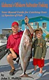 Front cover for the book Alabama's Offshore Saltwater Fishing: A Year-Round Guide for Catching Over 15 Species of Fish by John E. Phillips