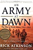 An Army at Dawn: The War in North Africa, 1942-1943, Volume One of the Liberation Trilogy by Rick Atkinson (2003-10-01)