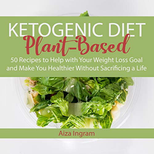 Ketogenic Diet Plant-Based: 50 Recipes to Help with Your Weight Loss Goal and Make You Healthier Without Sacrificing a Life by Aiza Ingram