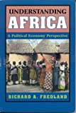 Understanding Africa, A Political Economy Perspective