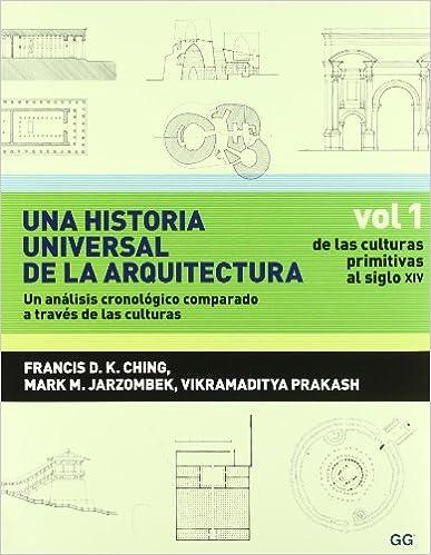Una historia universal de la arquitectura. Un análisis cronológico comparado a t: Vol 1. De las culturas primitivas al siglo XIV