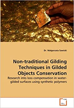 Non-traditional Gilding Techniques in Gilded Objects Conservation: Research into loss compensation in water-gilded surfaces using synthetic polymers