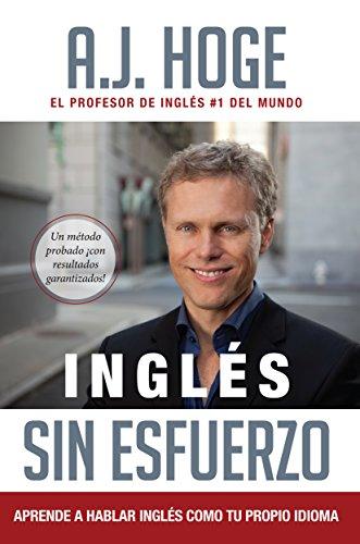 Inglés Sin Esfuerzo: Aprende A Hablar Ingles Como Nativo Del Idioma (Spanish Edition)