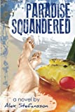 Paradise Squandered, Alex Stefansson, 1479278564