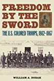 Freedom by the Sword, William A. Dobak, 1616088397