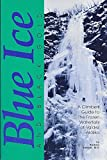 Blue Ice and Black Gold: A Climber's Guide to The Frozen Waterfalls of Valdez Alaska