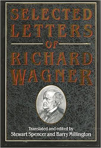 Selected Letters Of Richard Wagner Richard Wagner Stewart Spencer
