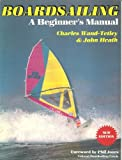 Boardsailing : A Beginner's Manual, Wand-Tetley, Charles, 0906754224