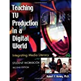 Teaching TV Production in a Digital World: Integrating Media Literacy, Student Workbook, 2nd Edition