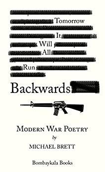 Tomorrow It Will All Run Backwards: Modern War Poetry by [Brett, Michael]