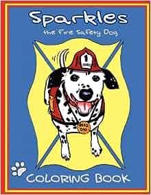 Sparkles The Fire Safety Dog Coloring Book Dayna Hilton