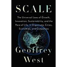Scale: The Universal Laws of Growth, Innovation, Sustainability, and the Pace of Life in Organisms, Cities, Economies, and Companies