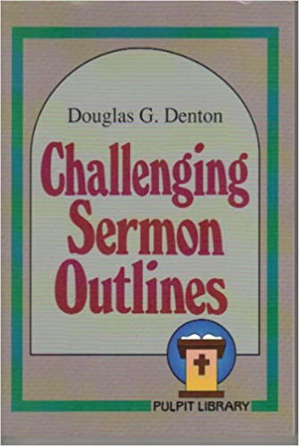 Challenging Sermon Outlines (Pulpit Library Series): Douglas D