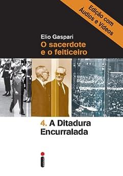 A ditadura encurralada – Edição com áudios e vídeos (Coleção Ditadura Livro 4) por [Gaspari, Elio]