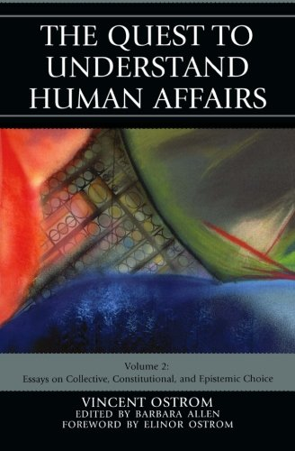 The Quest to Understand Human Affairs: Essays on Collective, Constitutional, and Epistemic Choice (Volume 2)