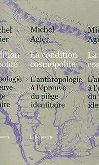 La condition cosmopolite : L'anthropologie à l'épreuve du piège identitaire par Michel Agier
