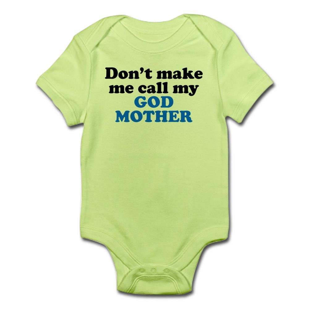 36ab70924 Amazon.com: CafePress Dont Make Me Call My God Mother Body Baby Bodysuit:  Clothing