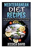 37 mediterranean diet recipes - Mediterranean Diet Recipes: 37 Mouth Watering Mediterranean Diet Recipes For Weight Loss And Vigorous Heart Health by Jessica David (2015-04-23)