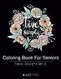 Coloring Book For Seniors: Floral Designs Vol 2: Volume 7