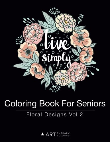 Coloring Book For Seniors: Floral Designs Vol 2 (Volume 7)