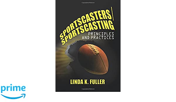 Sportscasters/sportscasting : principles and practices / Linda K. Fuller