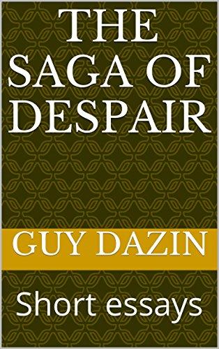 the saga of despair short essays kindle edition by guy dazin