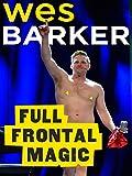 Wes Barker: Full Frontal Magic