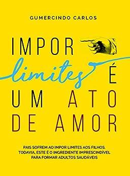 Impor Limites é um Ato de Amor por [Carlos, Gumercindo]