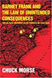 Barney Frank and the Law of Unintended Consequences, Chuck Morse, 0595359485