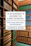 A Student's Guide to Law School: What Counts, What Helps, and What Matters (Chicago Guides to Academic Life)