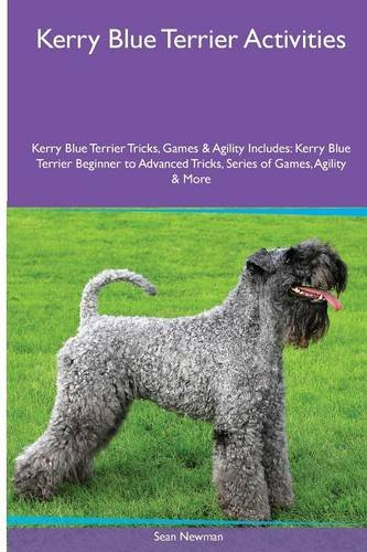 Kerry Blue Terrier  Activities Kerry Blue Terrier Tricks, Games & Agility. Includes: Kerry Blue Terrier Beginner to Advanced Tricks, Series of Games, Agility and More ()