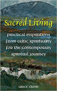 Book Sacred Living: Practical Inspirations from Celtic Spirituality for the Contemporary Spiritual Journey