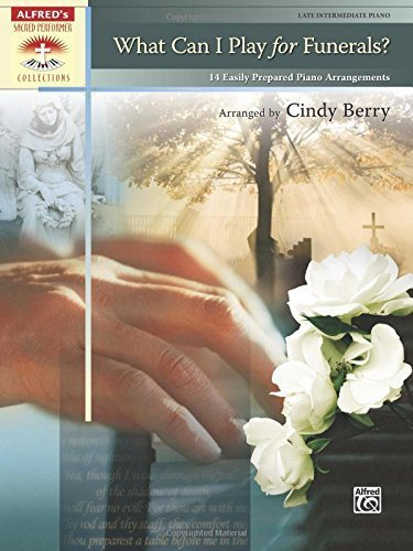 What Can I Play for Funerals?: 14 Easily Prepared Piano Arrangements (Alfred's Sacred Performer Collections) by Cindy Berry (2011-01-18)