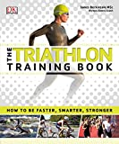 The Triathlon Training Book: How to Be Faster, Smarter, Stronger