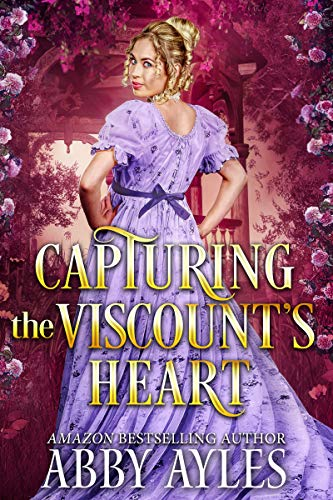 Capturing the Viscount's Heart: A Clean & Sweet Regency Historical Romance Novel