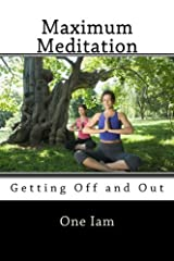 Maximum Meditation: Getting Off and Out Paperback