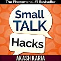 Small Talk Hacks: The People and Communication Skills You Need to Talk to Anyone & Be Instantly Likeable Hörbuch von Akash Karia Gesprochen von: Matt Stone