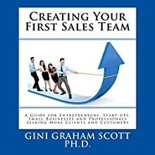 Creating Your First Sales Team: A Guide for Entrepreneurs, Start-Ups, Small Businesses, and Professionals Seeking More Clients and Customers Audiobook by Gini Graham Scott PhD Narrated by Kerri Carter
