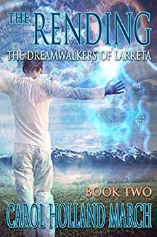 The Rending (The Dreamwalkers of Larreta Book 2) by [March, Carol Holland]
