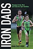 Iron Dads: Managing Family, Work, and Endurance Sport Identities (Critical Issues in Sport and Society)