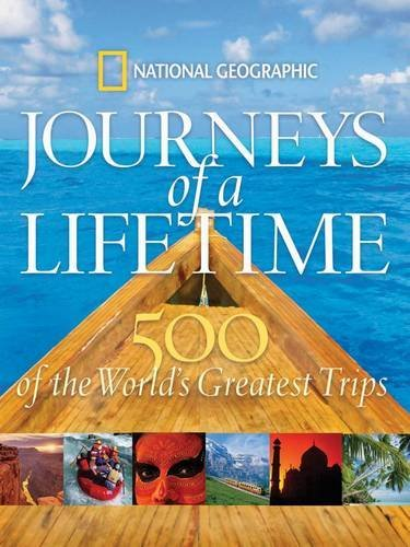Journeys of a Lifetime: 500 of the World's Greatest Trips [National Geographic] (Tapa Dura)