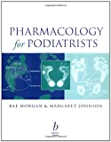 Pharmacology for Podiatrists, Margaret Johnson and Rae Morgan, 063205445X