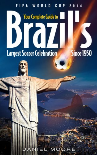 FIFA World Cup 2014 - Your complete Guide to Brazil's largest soccer celebration since 1950