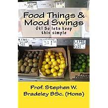 Food Things & Mood Swings: Ok! Lets Keep This Simple.