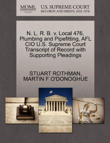 N. L. R. B. v. Local 476, Plumbing and Pipefitting, AFL CIO U.S. Supreme Court Transcript of Record with Supporting Pleadings