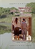 Igualdad Bajo Sospecha/ Equality Under Suspicion: El Poder Transformador De La Educacion (Spanish Edition)