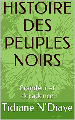HISTOIRE DES PEUPLES NOIRS: Grandeur et décadence (French Edition)