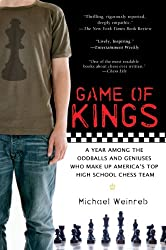 Game of Kings: A Year Among the Geeks, Oddballs, and Genuises Who Make Up America's Top HighSchool Chess Team