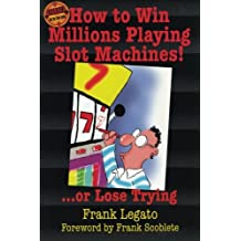 How to Win Millions Playing Slot Machines!: ...Or Lose Trying