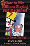 How to Win Millions Playing Slot Machines!: .Or
